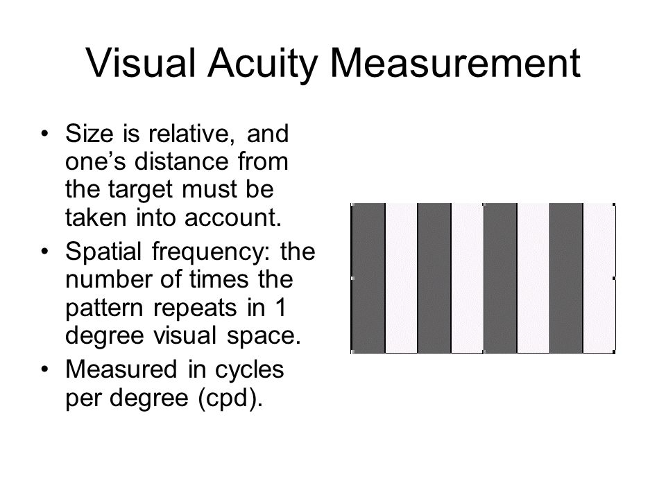 Visual Acuity Measurement Size is relative, and one's distance from the target must be taken into account.