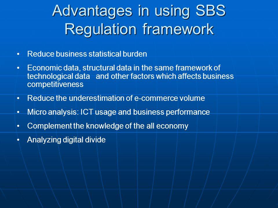 Advantages in using SBS Regulation framework Reduce business statistical burden Economic data, structural data in the same framework of technological