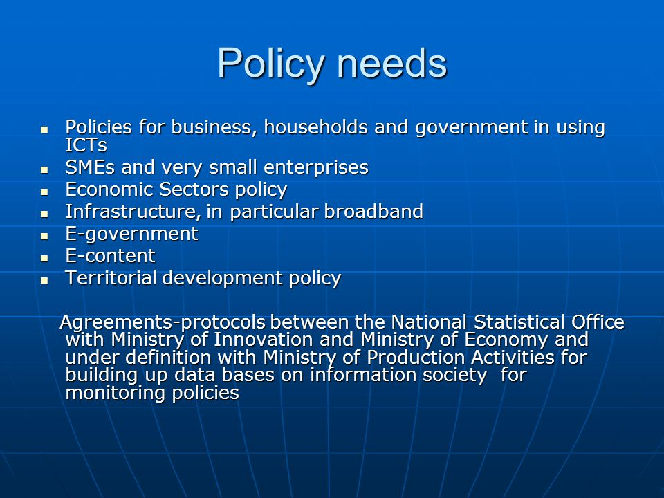 Policy needs Policies for business, households and government in using ICTs Policies for business, households and government in using ICTs SMEs and ve