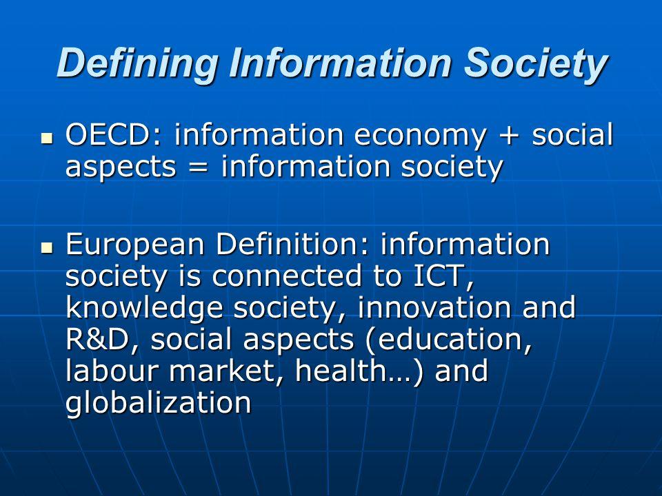 Defining Information Society OECD: information economy + social aspects = information society OECD: information economy + social aspects = information