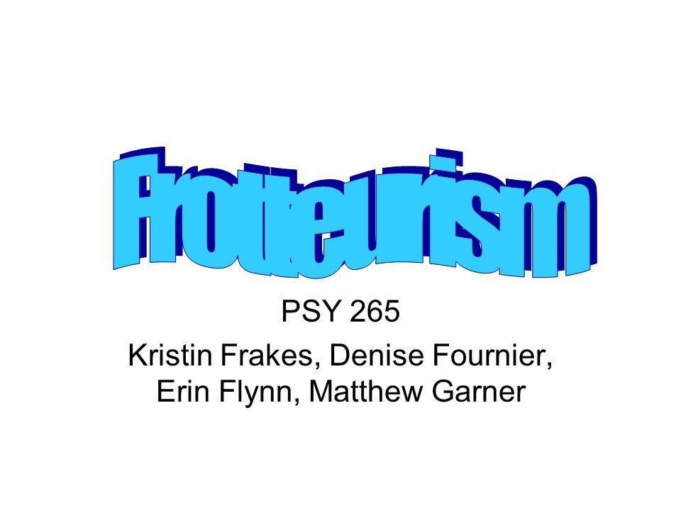 PSY 265 Kristin Frakes, Denise Fournier, Erin Flynn, Matthew Garner