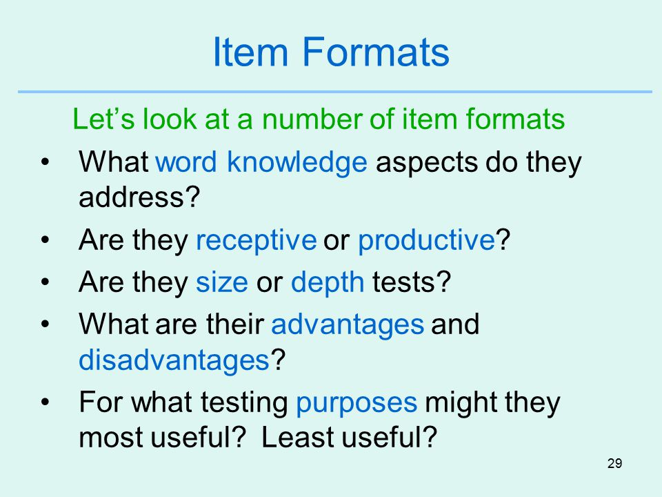 29 Item Formats Let's look at a number of item formats What word knowledge aspects do they address.