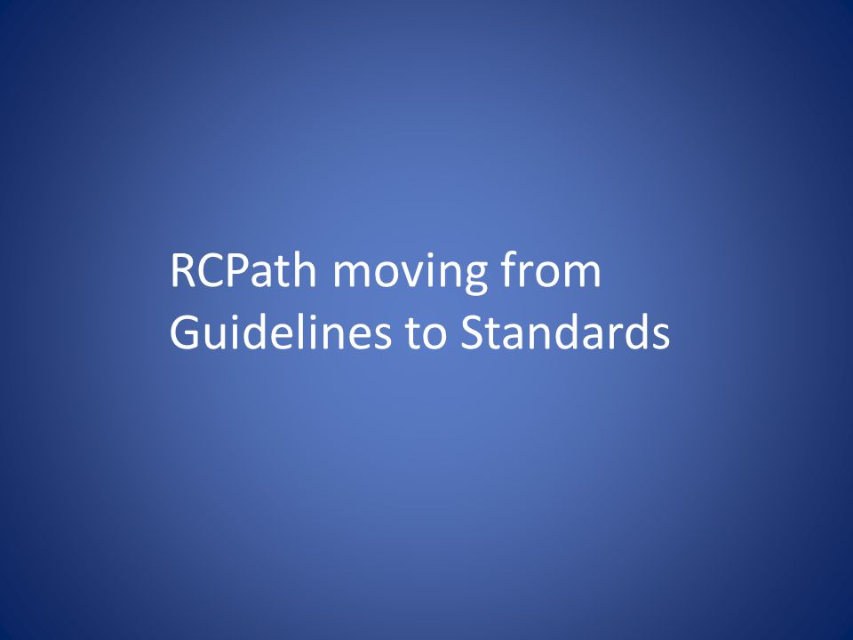 RCPath moving from Guidelines to Standards