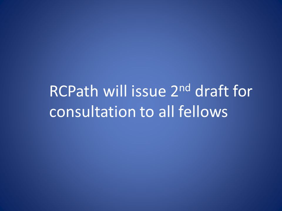 RCPath will issue 2 nd draft for consultation to all fellows