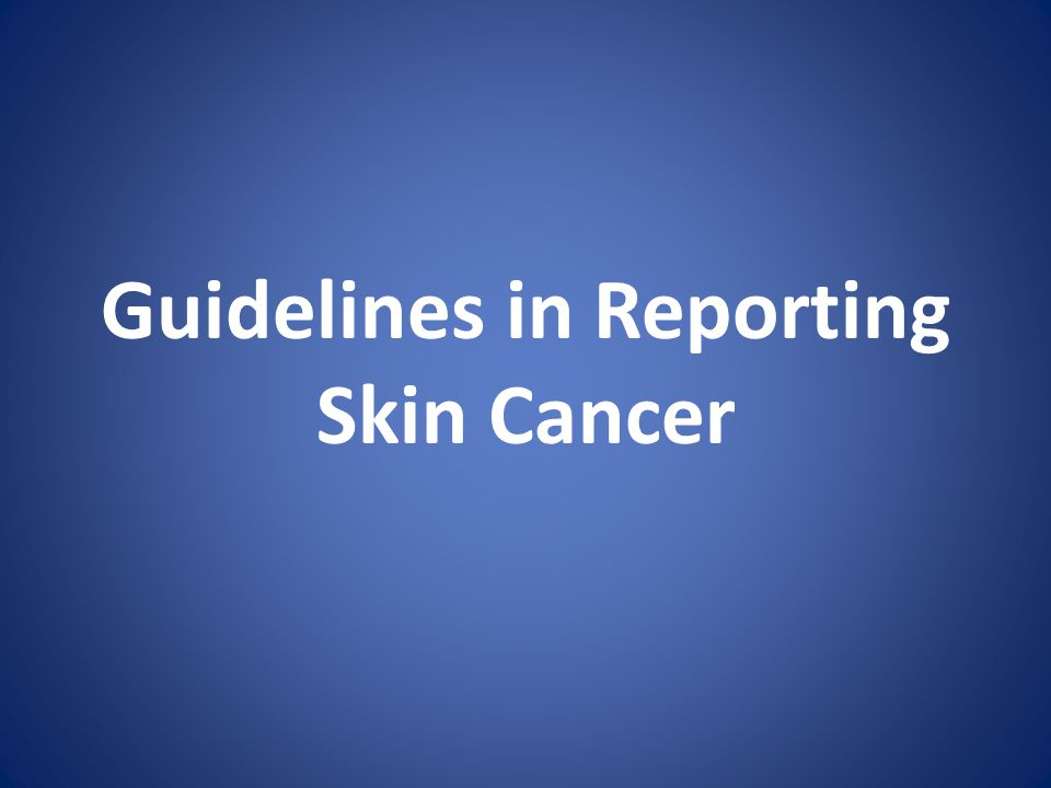 Guidelines in Reporting Skin Cancer