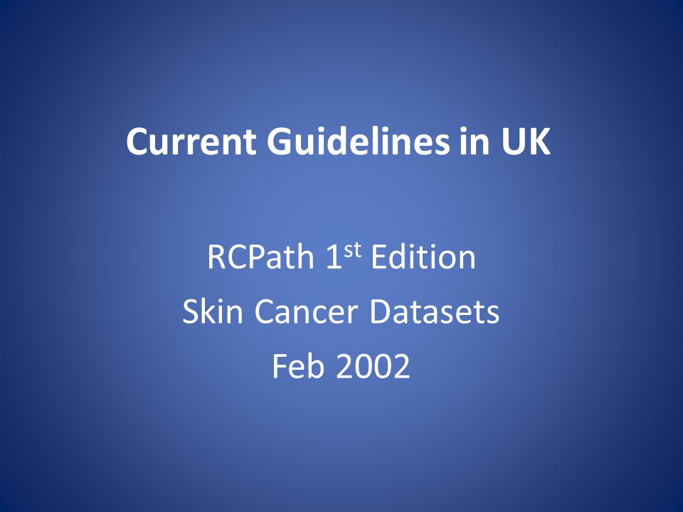 Squamous Cell carcinoma RCPath Draft 2 nd Edition Non Core / Discretionary Margins measurements Clear but <1 mm to nearest 0.1 mm Clear but >1 mm to nearest 0.