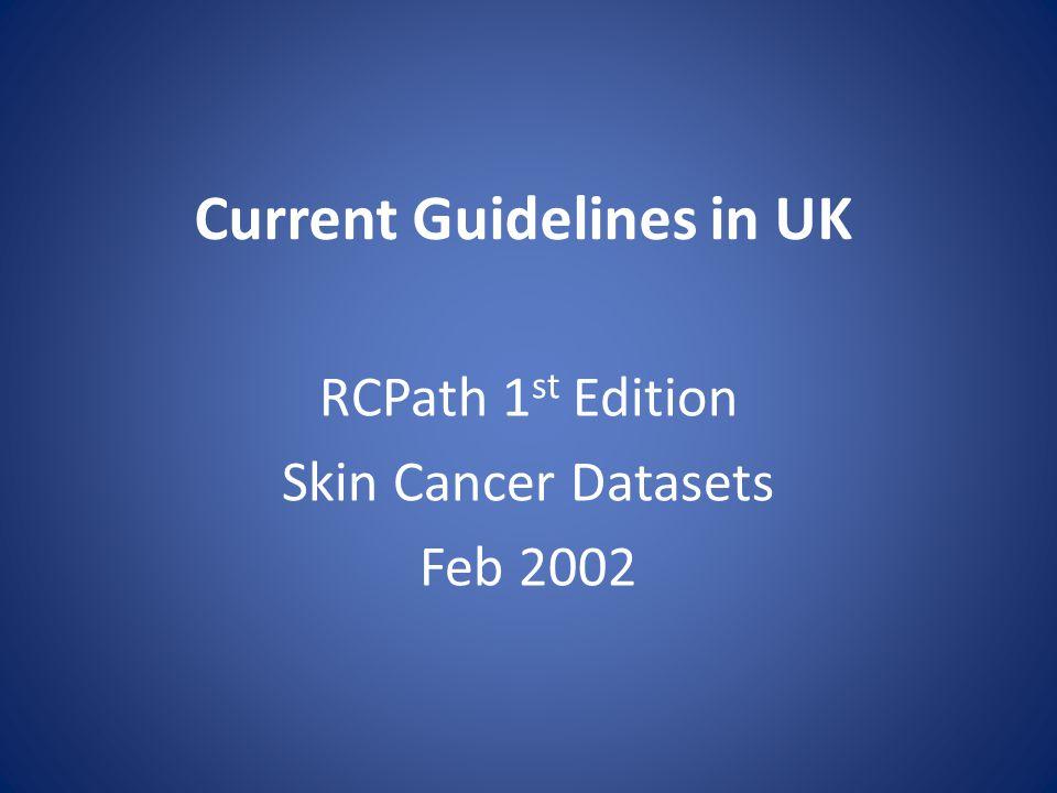 2002 Minimum dataset for histopathological reporting of common skin cancers Basal cell carcinoma Squamous cell carcinoma Melanoma