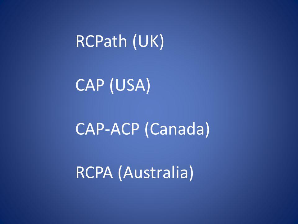 RCPath (UK) CAP (USA) CAP-ACP (Canada) RCPA (Australia)