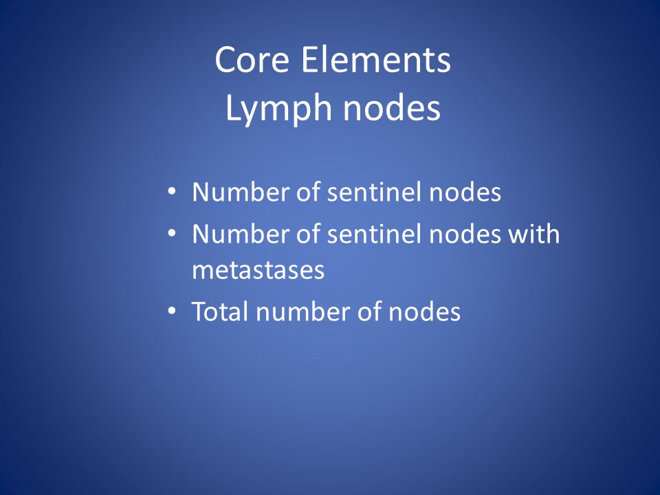 Core Elements Lymph nodes Number of sentinel nodes Number of sentinel nodes with metastases Total number of nodes