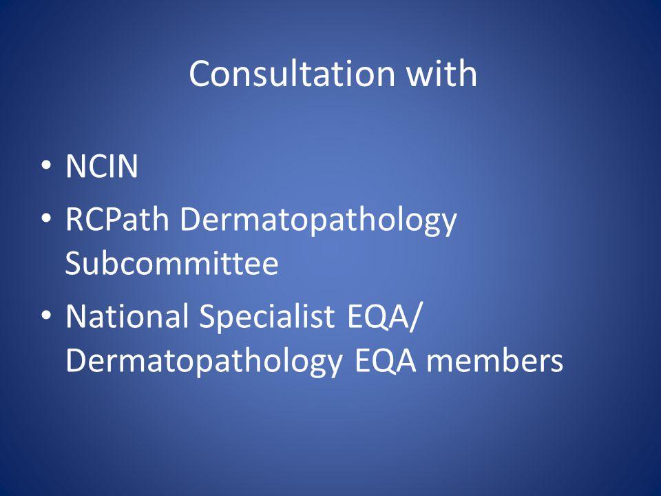Consultation with NCIN RCPath Dermatopathology Subcommittee National Specialist EQA/ Dermatopathology EQA members