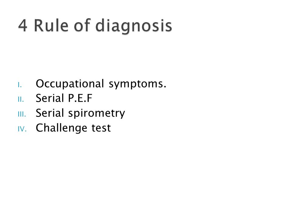 I. Occupational symptoms. II. Serial P.E.F III. Serial spirometry IV. Challenge test