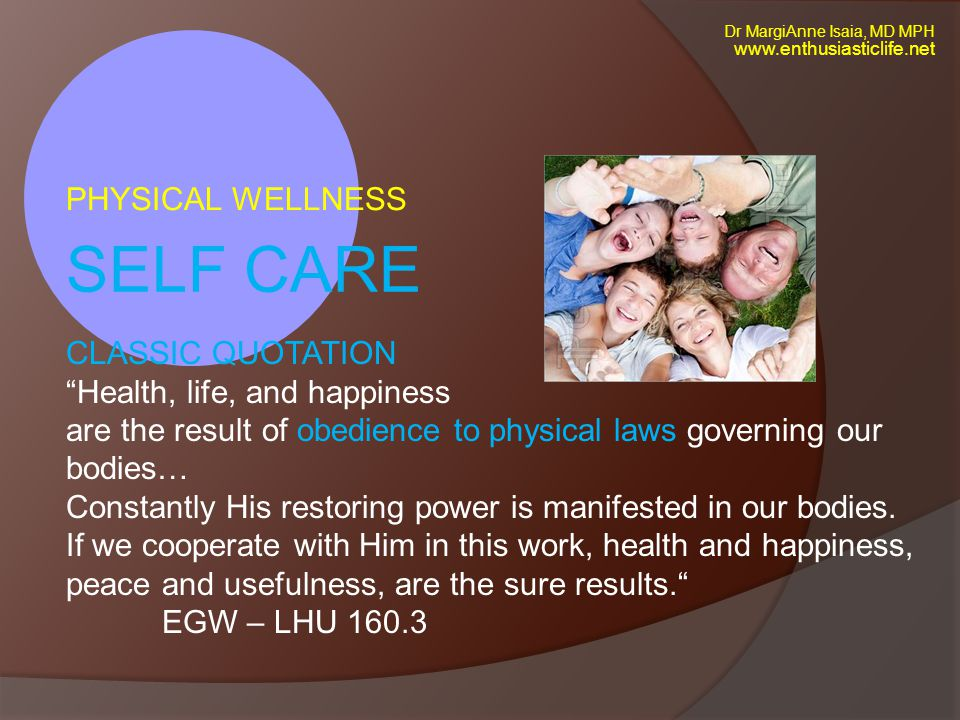 SELF CARE PHYSICAL WELLNESS CLASSIC QUOTATION Health, life, and happiness are the result of obedience to physical laws governing our bodies… Constantly His restoring power is manifested in our bodies.