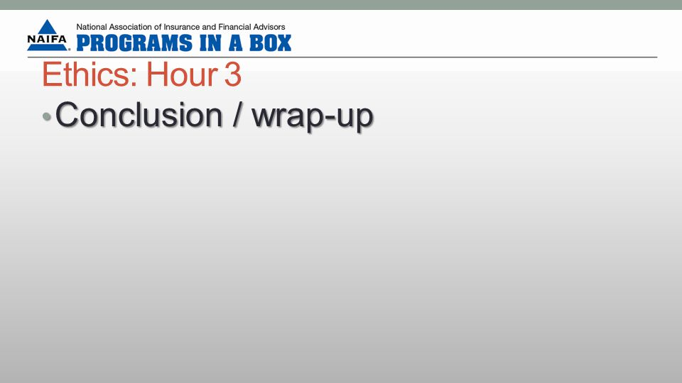 Ethics: Hour 3 Conclusion / wrap-up Conclusion / wrap-up