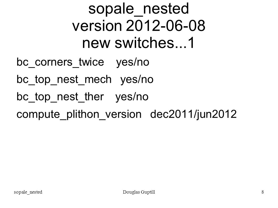 sopale_nestedDouglas Guptill9 sopale_nested version 2012-06-08 new switches...2 lags_to_nest not new, but will have default lags_from_nest not new, but will have default code changes underway write_combined_eulerian_grid yes/no replace_nest before_ALE/after_ALE experimental