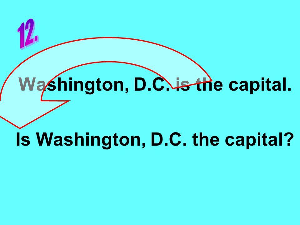 Washington, D.C. is the capital. Is Washington, D.C. the capital