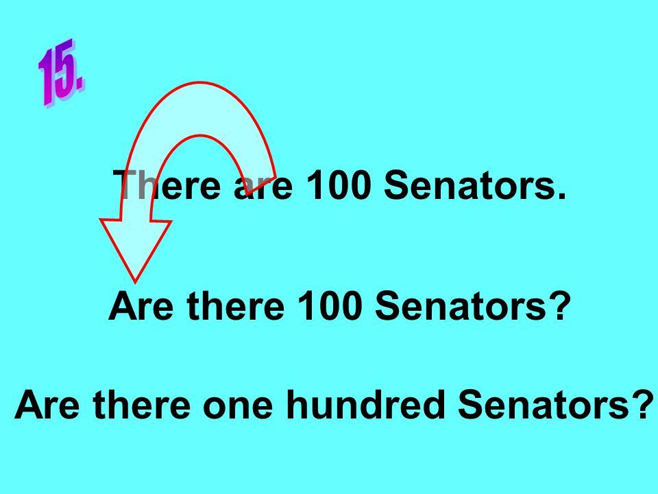There are 100 Senators. Are there 100 Senators Are there one hundred Senators