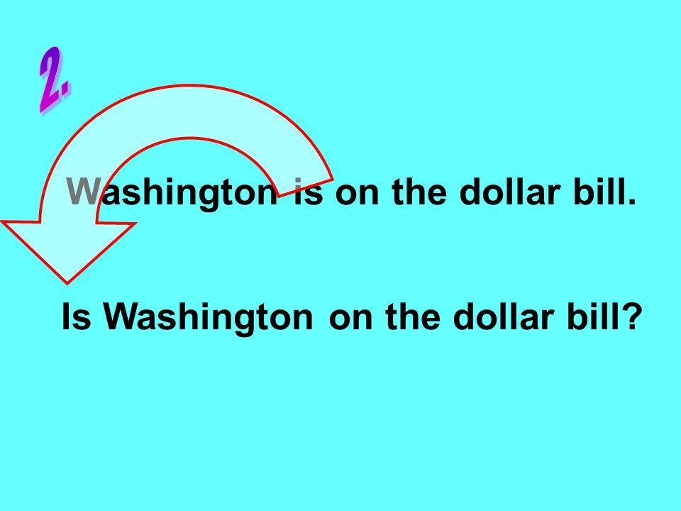 Washington is on the dollar bill. Is Washington on the dollar bill