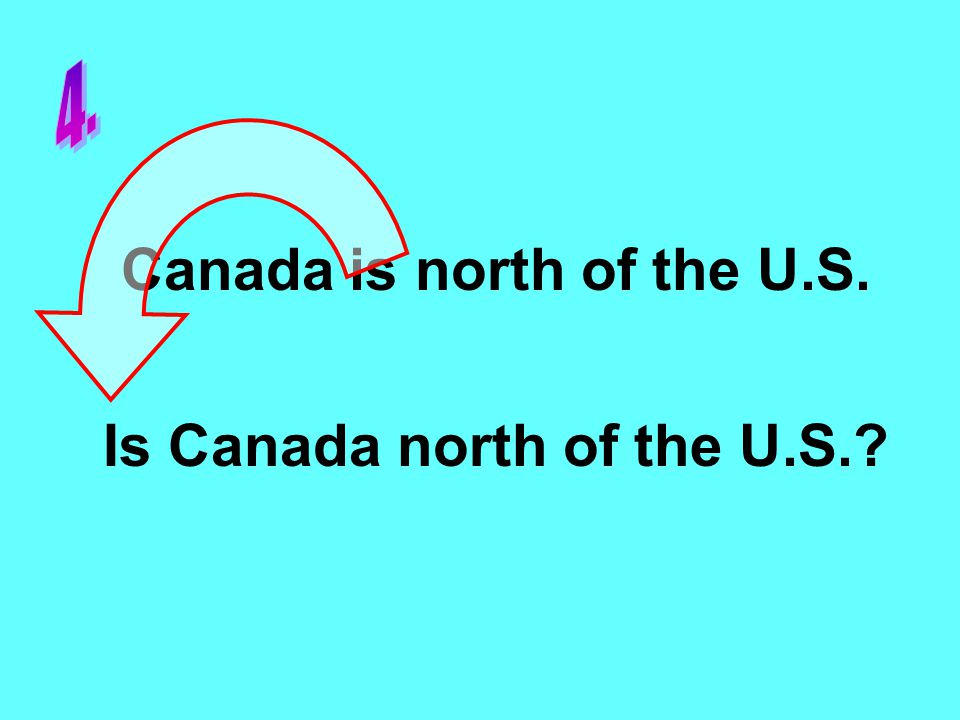 Canada is north of the U.S. Is Canada north of the U.S.