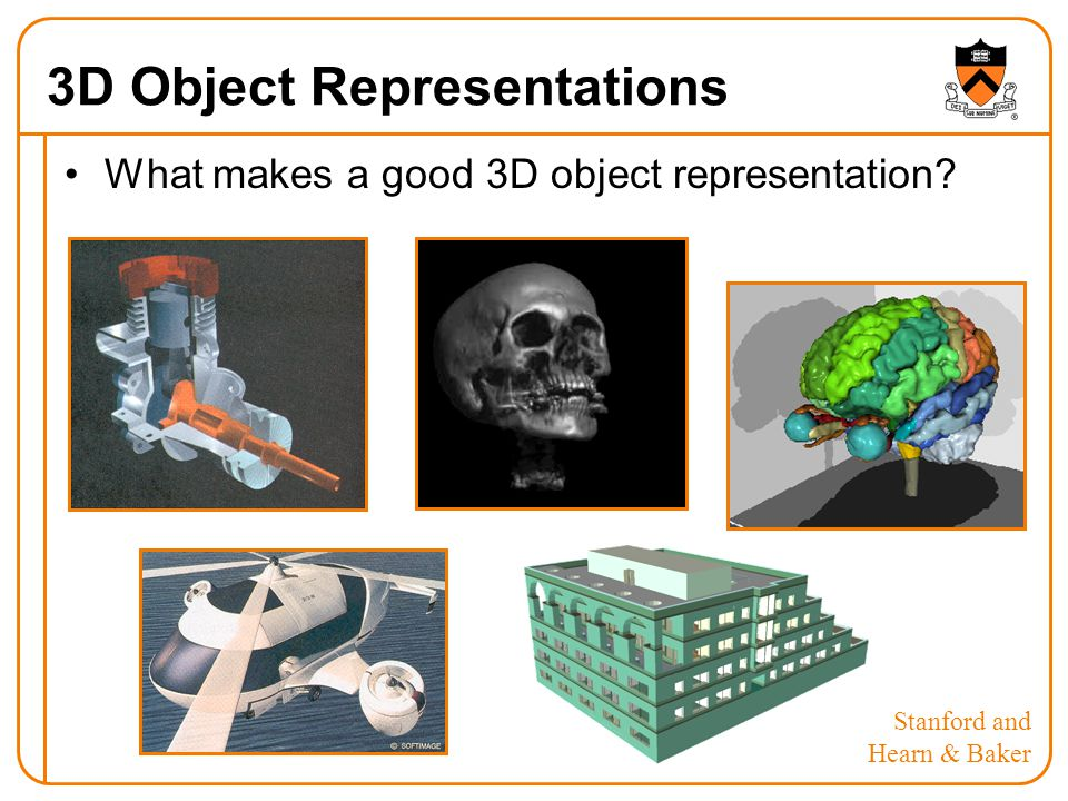 3D Object Representations What makes a good 3D object representation? Stanford and Hearn & Baker