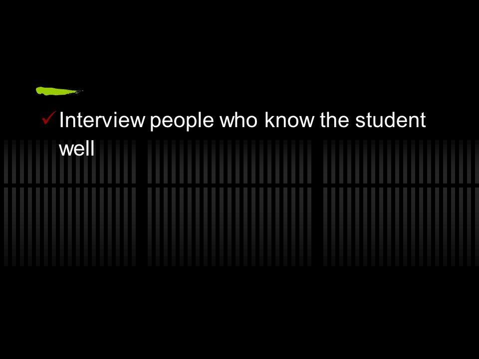 Interview people who know the student well