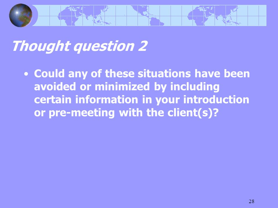 28 Thought question 2 Could any of these situations have been avoided or minimized by including certain information in your introduction or pre-meetin