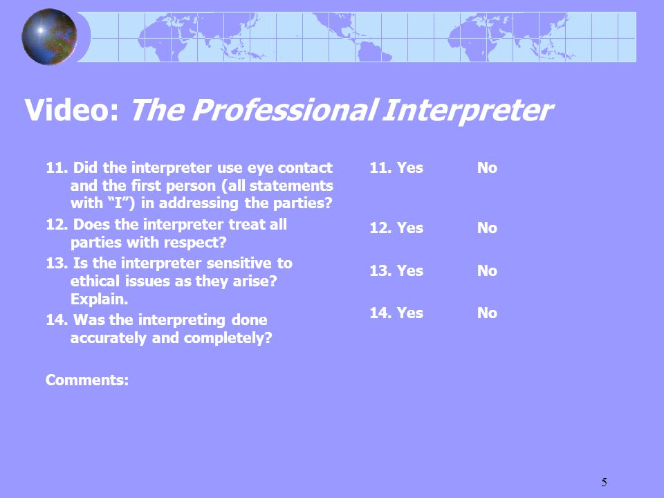 "5 Video: The Professional Interpreter 11. Did the interpreter use eye contact and the first person (all statements with ""I"") in addressing the parties"