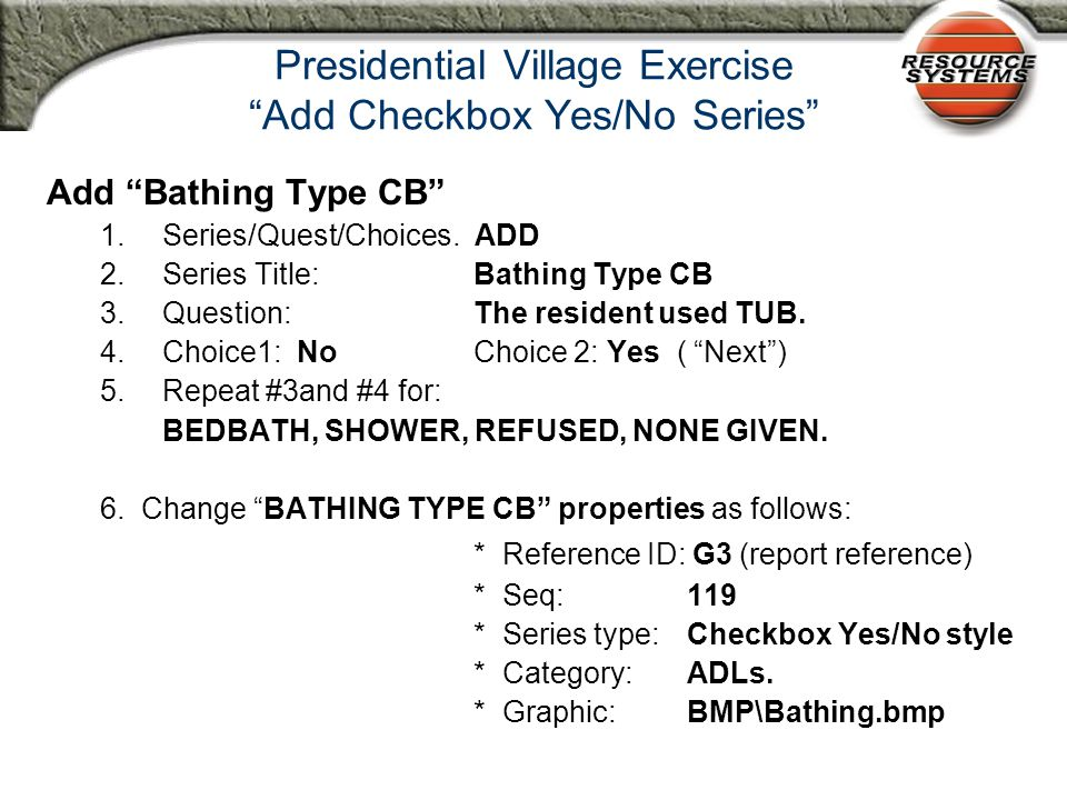 Adding a new Checkbox Yes/No Series  A facility wants to record what type of bath was given.