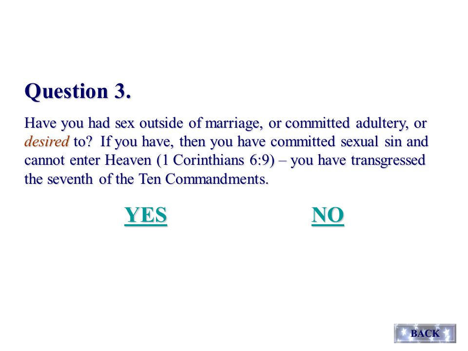 Question 3. Have you had sex outside of marriage, or committed adultery, or desired to.