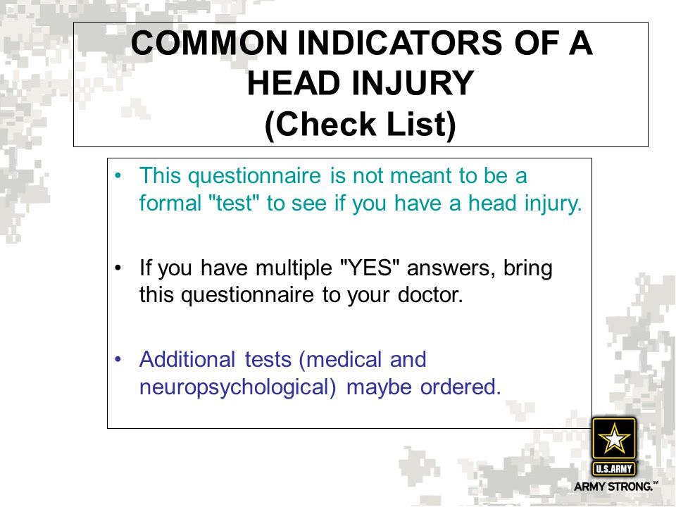 COMMON INDICATORS OF A HEAD INJURY (Check List) This questionnaire is not meant to be a formal test to see if you have a head injury.