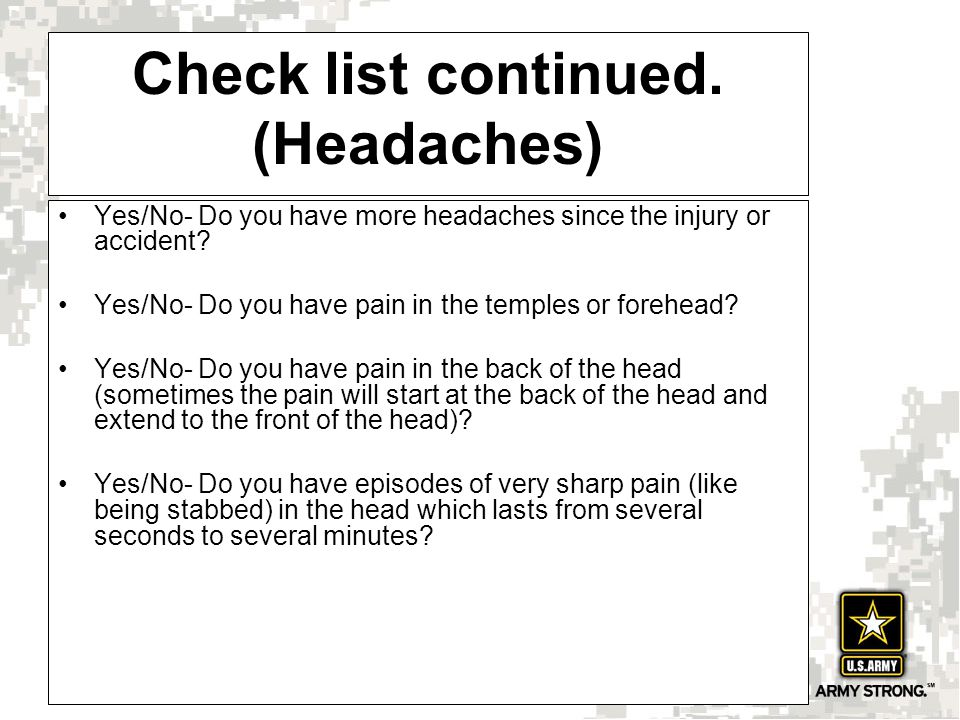 Check list continued. (Headaches) Yes/No- Do you have more headaches since the injury or accident.