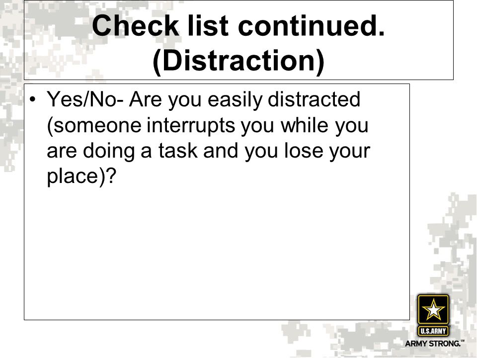 Yes/No- Are you easily distracted (someone interrupts you while you are doing a task and you lose your place)? Check list continued. (Distraction)
