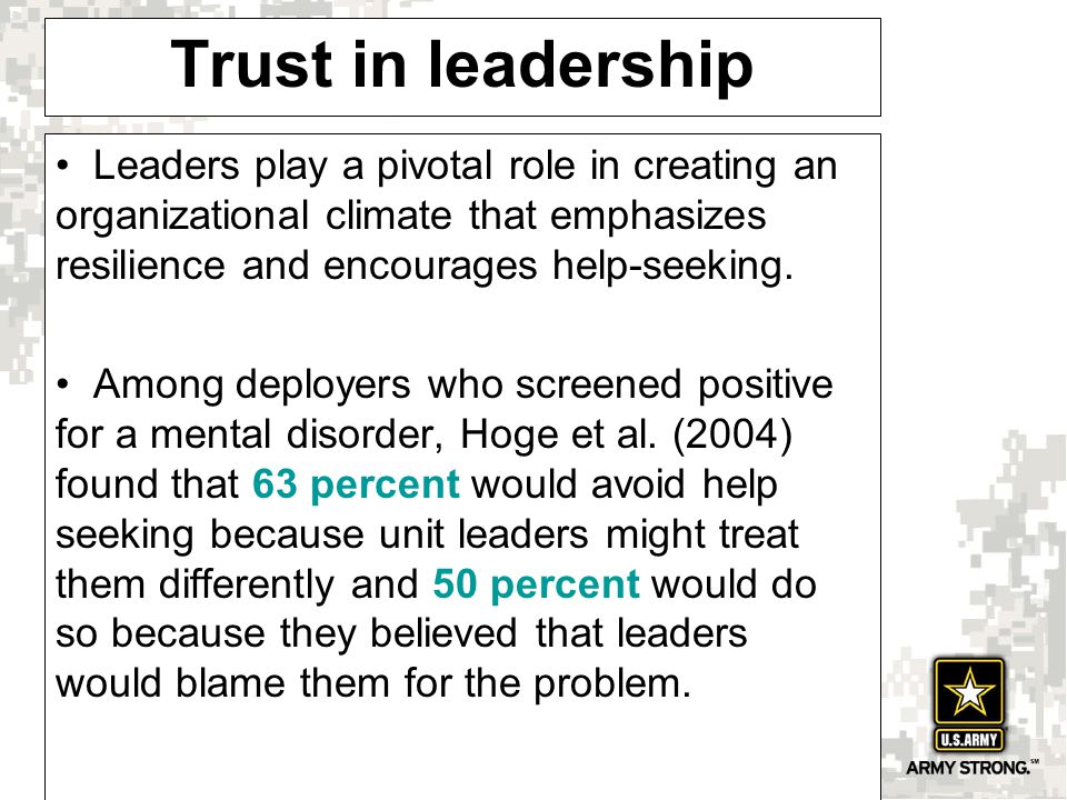Trust in leadership Leaders play a pivotal role in creating an organizational climate that emphasizes resilience and encourages help-seeking.