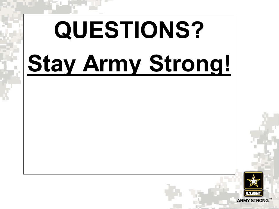 QUESTIONS Stay Army Strong!