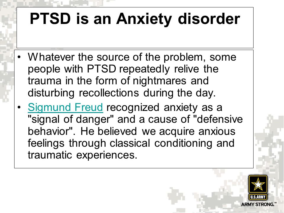 PTSD is an Anxiety disorder Whatever the source of the problem, some people with PTSD repeatedly relive the trauma in the form of nightmares and disturbing recollections during the day.