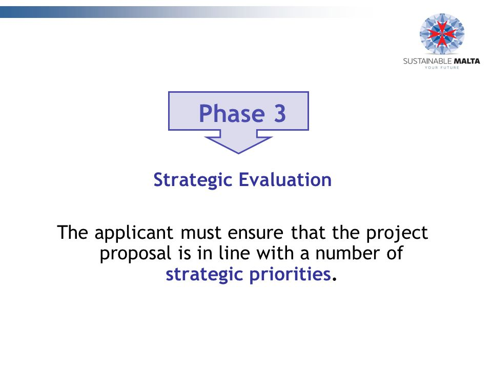 Phase 3 Strategic Evaluation The applicant must ensure that the project proposal is in line with a number of strategic priorities.