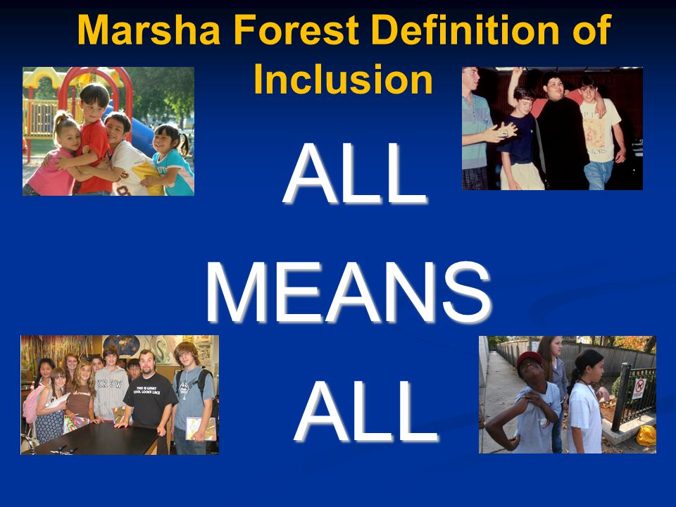 Marsha Forest Definition of Inclusion ALL ALL MEANS MEANS ALL ALL