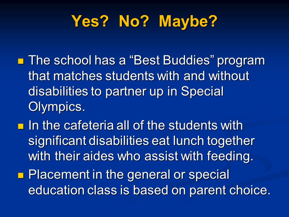"Yes? No? Maybe? The school has a ""Best Buddies"" program that matches students with and without disabilities to partner up in Special Olympics. The sch"