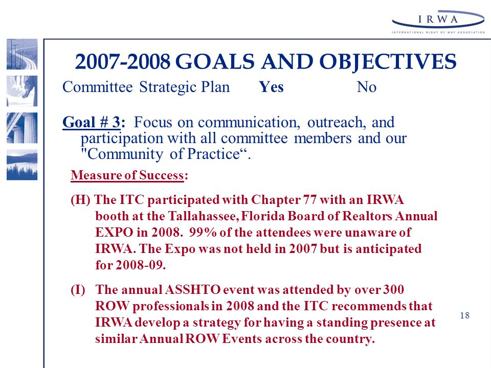 18 2007-2008 GOALS AND OBJECTIVES Committee Strategic Plan YesNo Goal # 3: Focus on communication, outreach, and participation with all committee members and our Community of Practice .