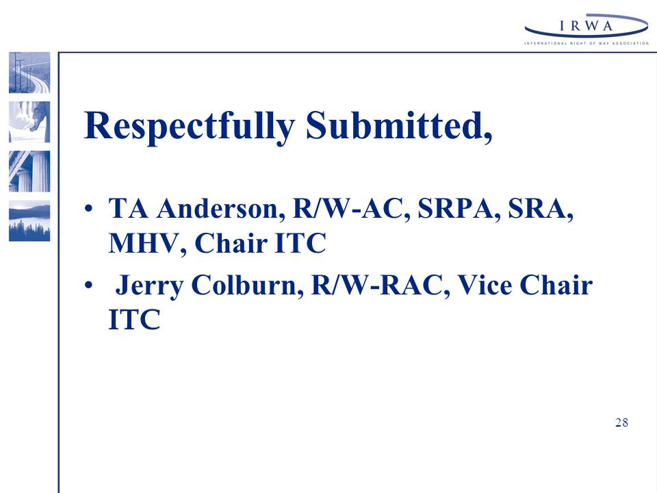 28 Respectfully Submitted, TA Anderson, R/W-AC, SRPA, SRA, MHV, Chair ITC Jerry Colburn, R/W-RAC, Vice Chair ITC