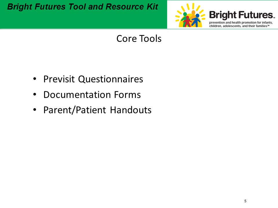 5 Bright Futures Tool and Resource Kit 5 Core Tools Previsit Questionnaires Documentation Forms Parent/Patient Handouts