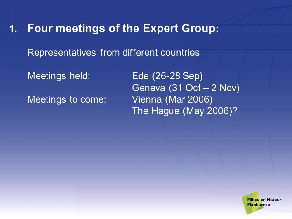 1. Four meetings of the Expert Group : Representatives from different countries Meetings held: Ede (26-28 Sep) Geneva (31 Oct – 2 Nov) Meetings to com