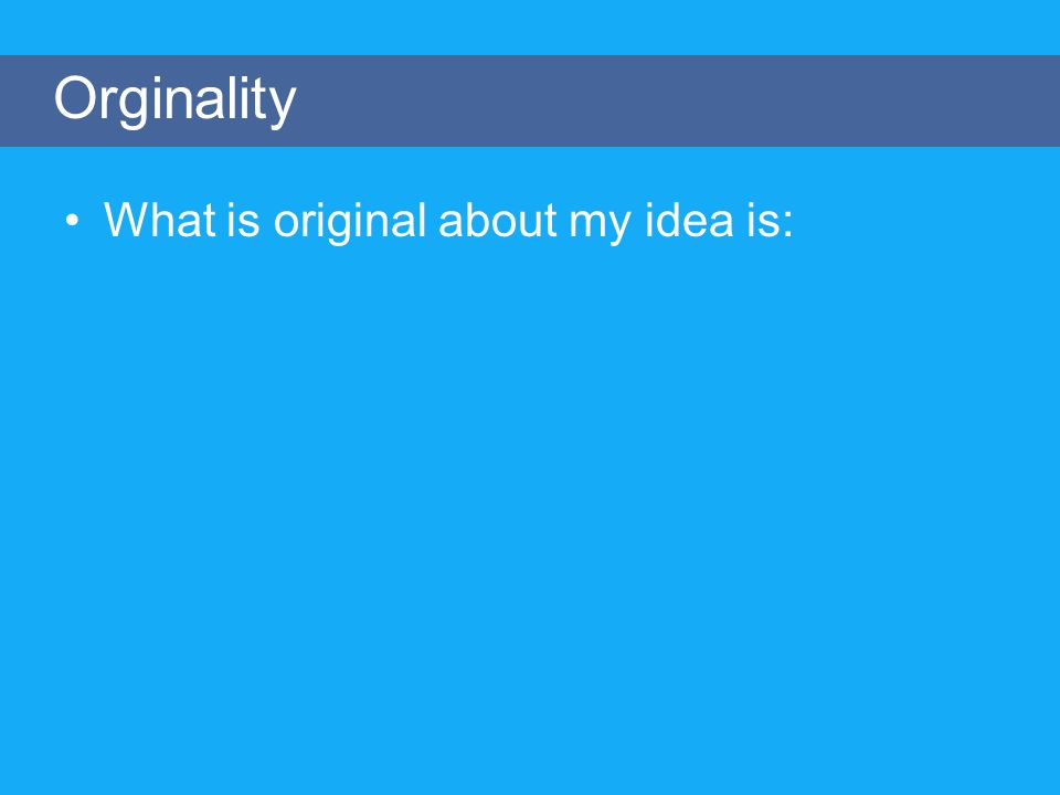 What is original about my idea is: Orginality