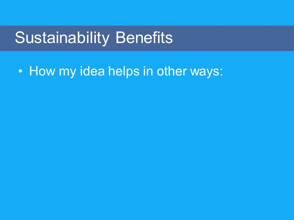 How my idea helps in other ways: Sustainability Benefits