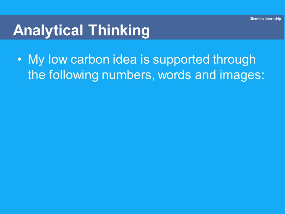 My low carbon idea is supported through the following numbers, words and images: Siemens Internship Analytical Thinking