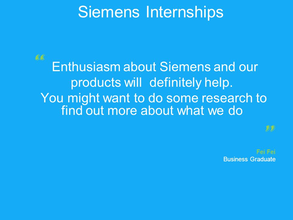 Siemens Internships Enthusiasm about Siemens and our products will definitely help.