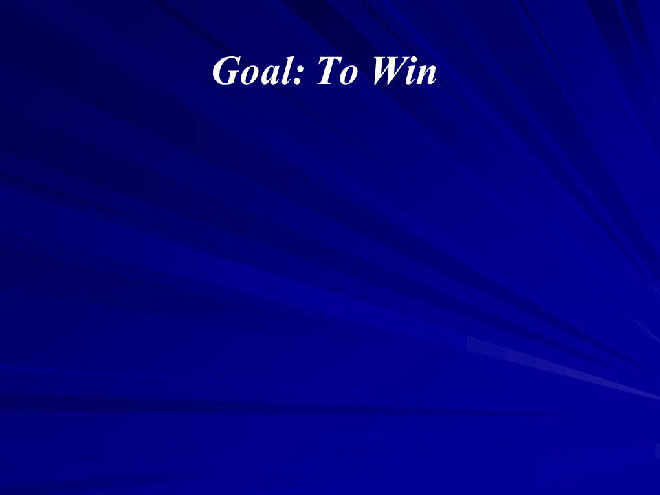 Goal: To Win