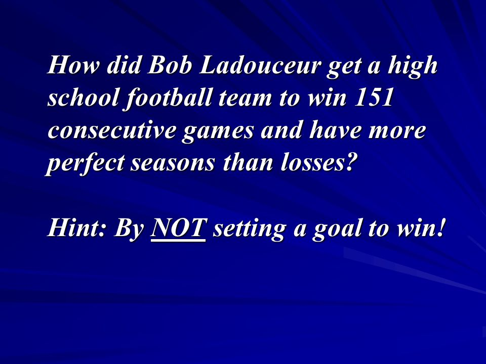 How did Bob Ladouceur get a high school football team to win 151 consecutive games and have more perfect seasons than losses.
