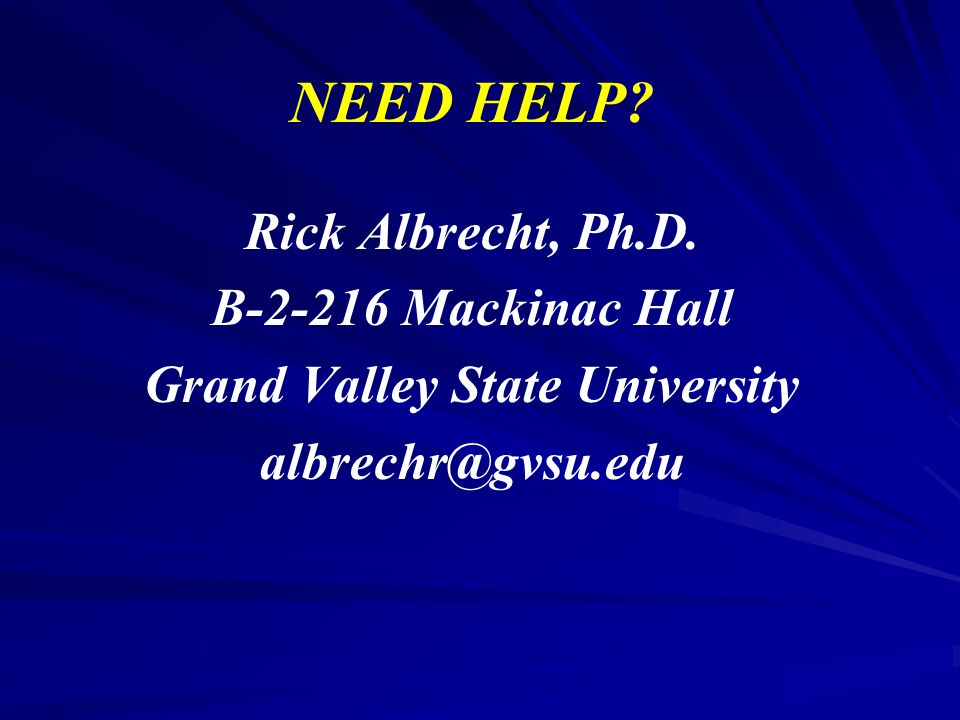 NEED HELP.Rick Albrecht, Ph.D.