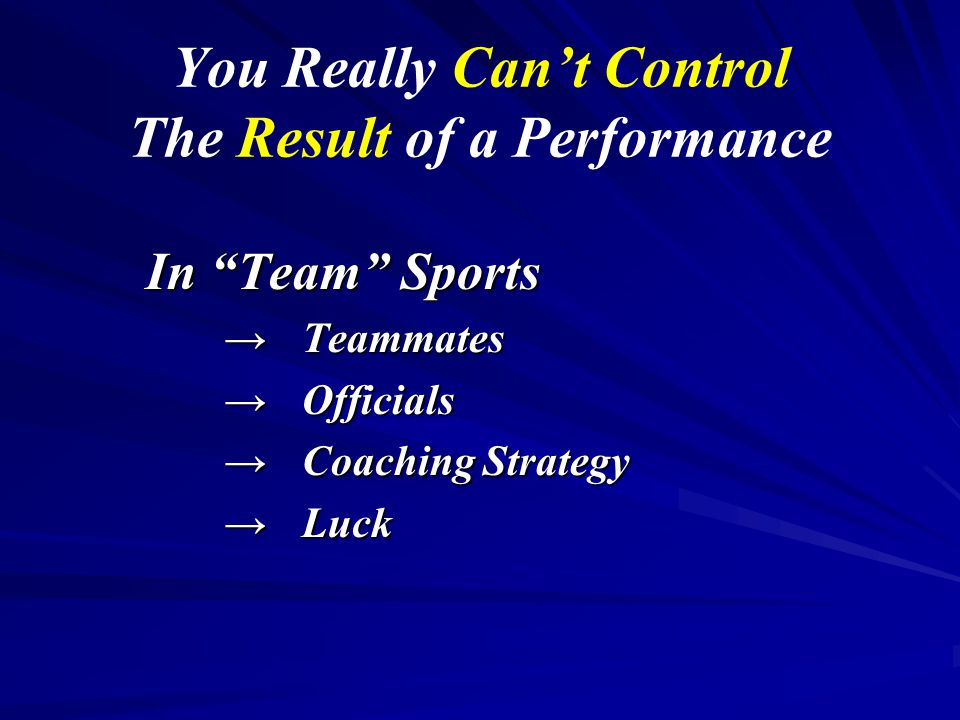 """You Really Can't Control The Result of a Performance In """"Team"""" Sports →Teammates →Officials →Coaching Strategy →Luck"""