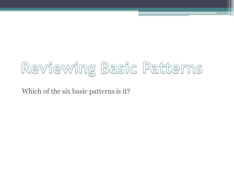 Which of the six basic patterns is it?